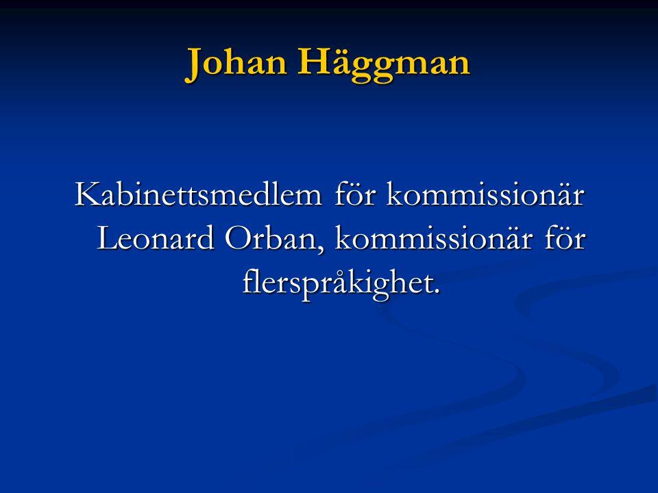 Johan Häggman Kabinettsmedlem för kommissionär Leonard Orban, kommissionär för flerspråkighet.