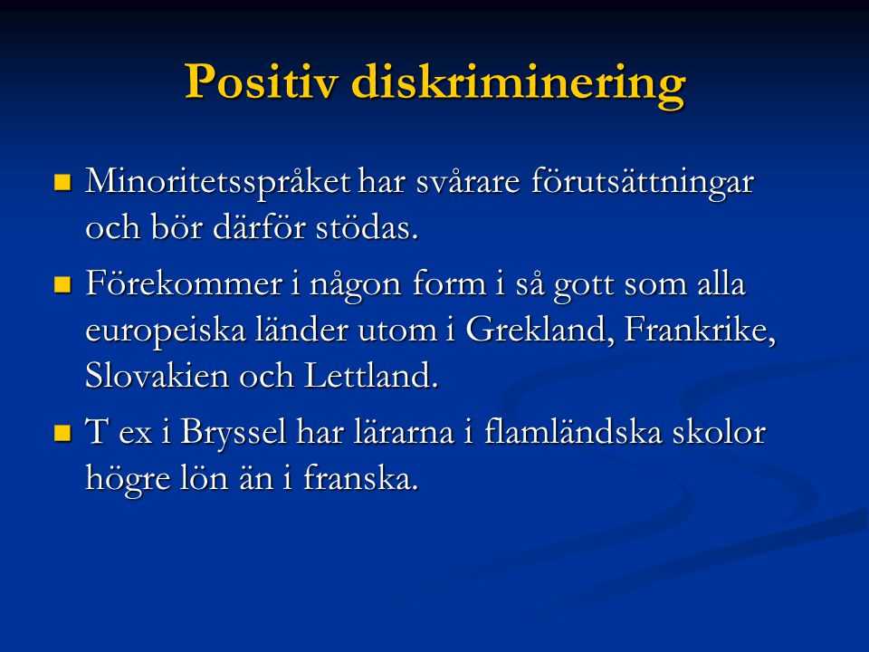 Positiv diskriminering Minoritetsspråket har svårare förutsättningar och bör därför stödas.