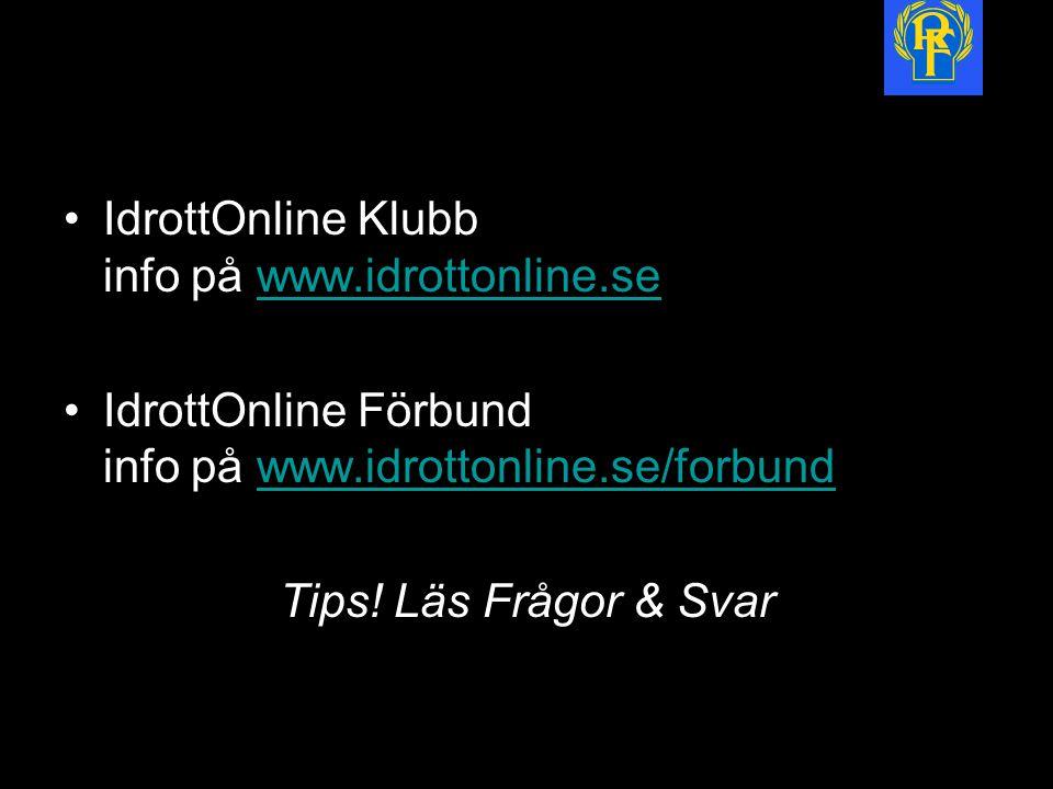 IdrottOnline Klubb info på www.idrottonline.sewww.idrottonline.se IdrottOnline Förbund info på www.idrottonline.se/forbundwww.idrottonline.se/forbund Tips.