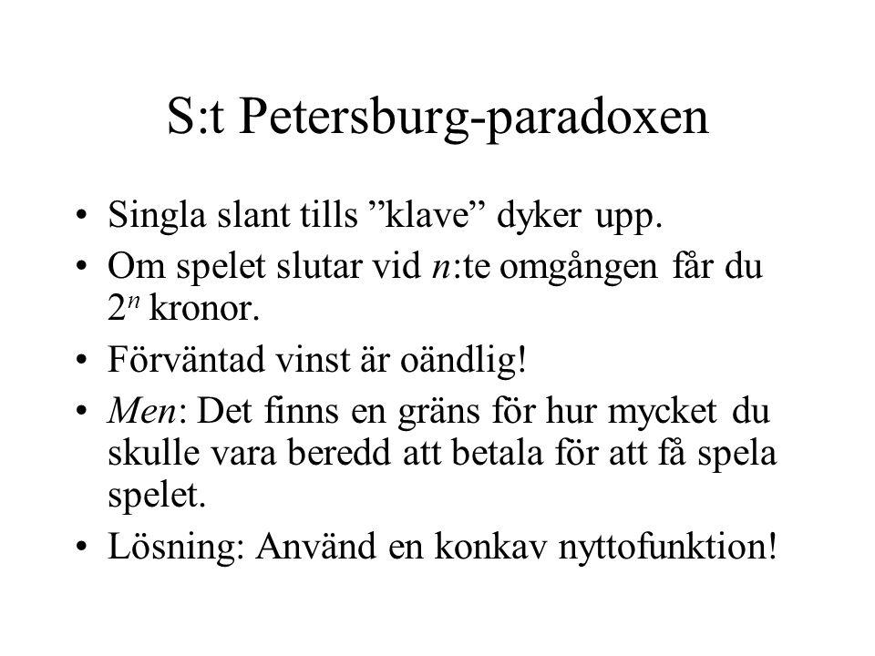 """S:t Petersburg-paradoxen Singla slant tills """"klave"""" dyker upp. Om spelet slutar vid n:te omgången får du 2 n kronor. Förväntad vinst är oändlig! Men:"""