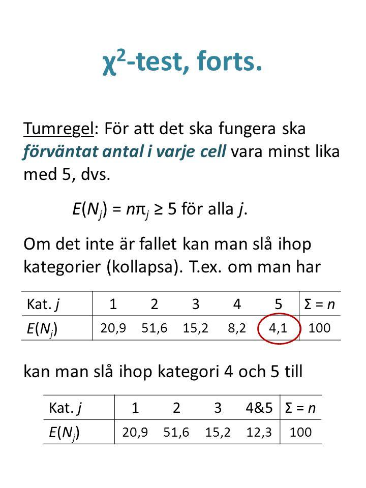 χ 2 -test, forts. Tumregel: För att det ska fungera ska förväntat antal i varje cell vara minst lika med 5, dvs. E(N j ) = nπ j ≥ 5 för alla j. Om det