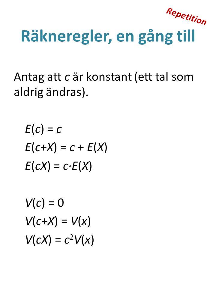 Räkneregler, en gång till Antag att c är konstant (ett tal som aldrig ändras).
