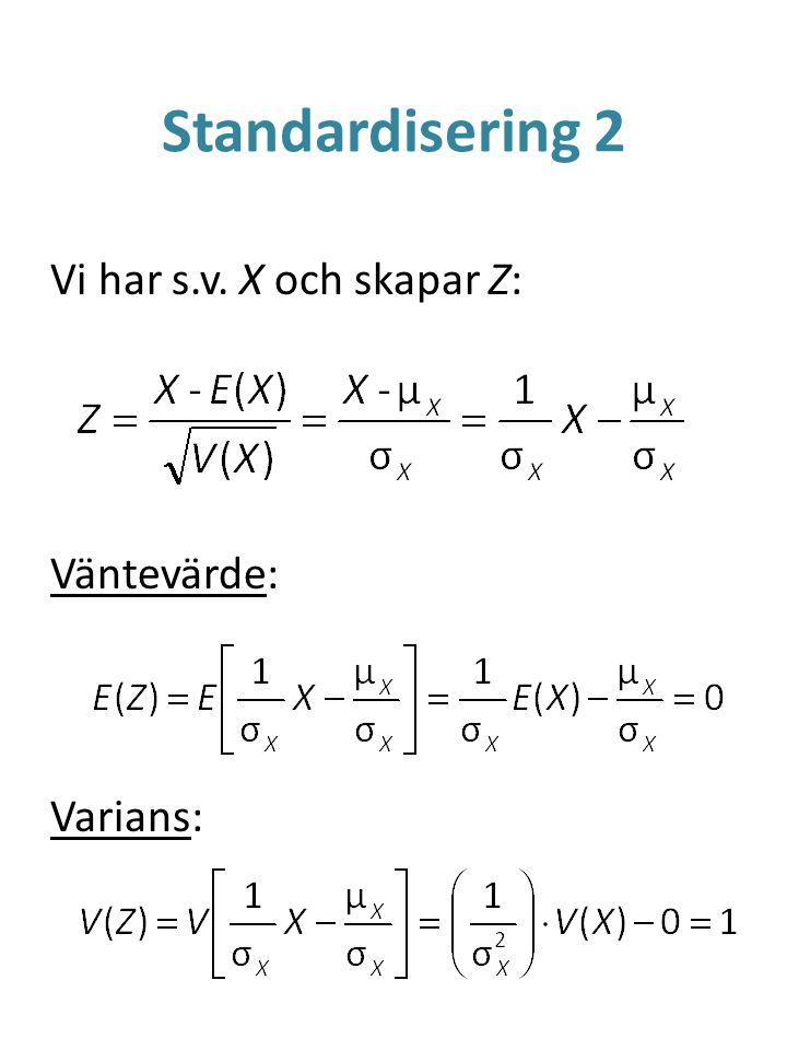 Standardisering 2 Vi har s.v. X och skapar Z: Väntevärde: Varians: