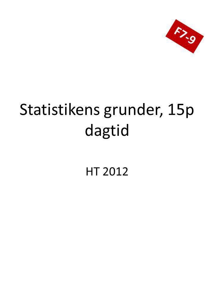 Statistikens grunder, 15p dagtid HT 2012 F7-9