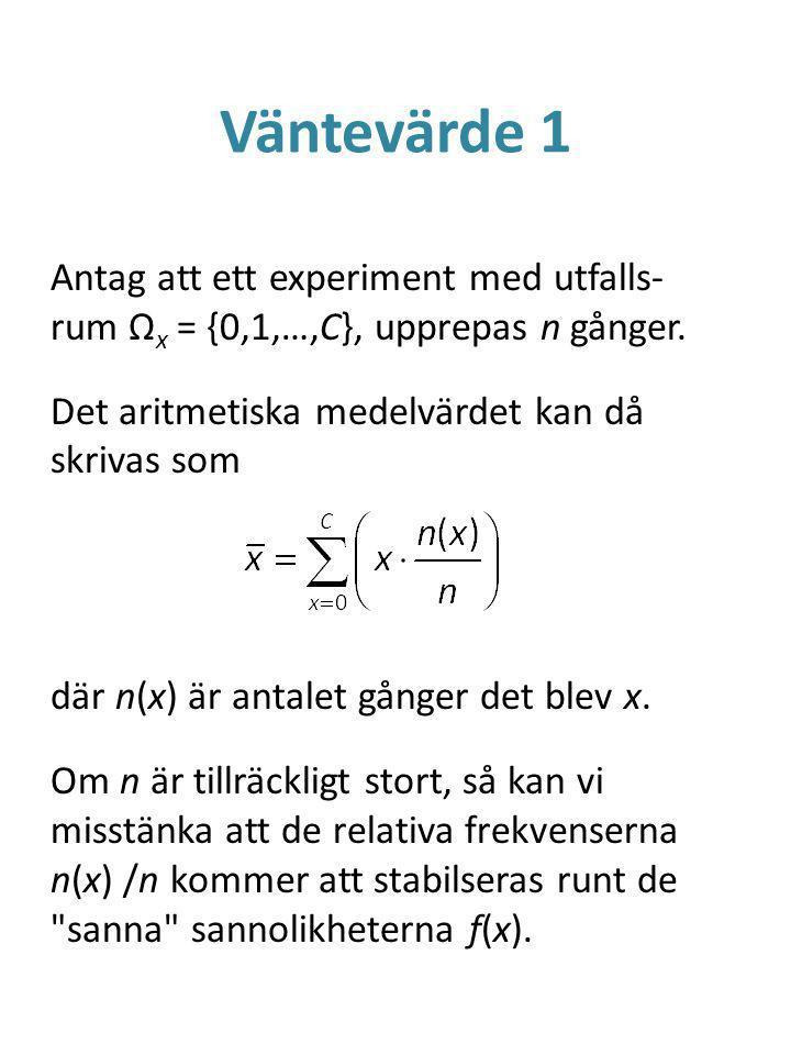 Väntevärde 1 Antag att ett experiment med utfalls- rum Ω x = {0,1,…,C}, upprepas n gånger.