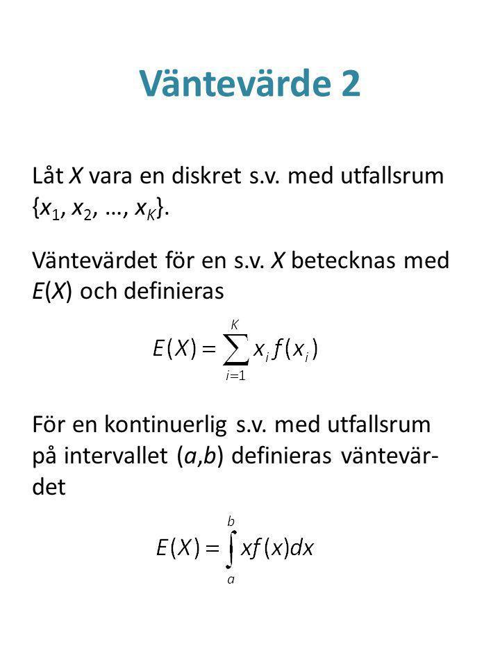 Väntevärde 2 Låt X vara en diskret s.v.med utfallsrum {x 1, x 2, …, x K }.