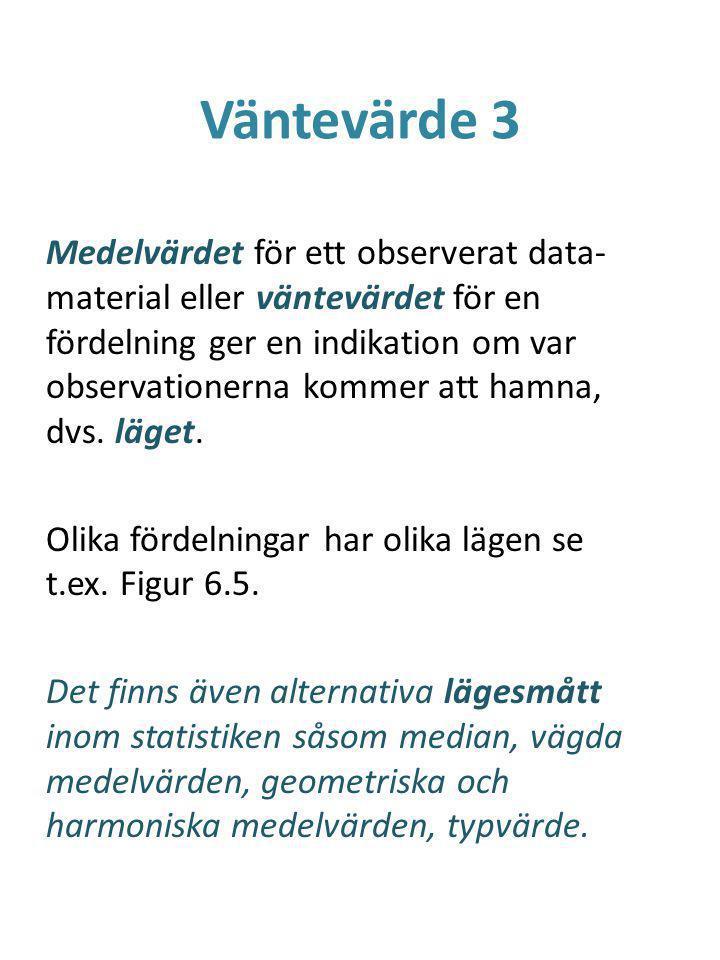 Väntevärde 3 Medelvärdet för ett observerat data- material eller väntevärdet för en fördelning ger en indikation om var observationerna kommer att hamna, dvs.