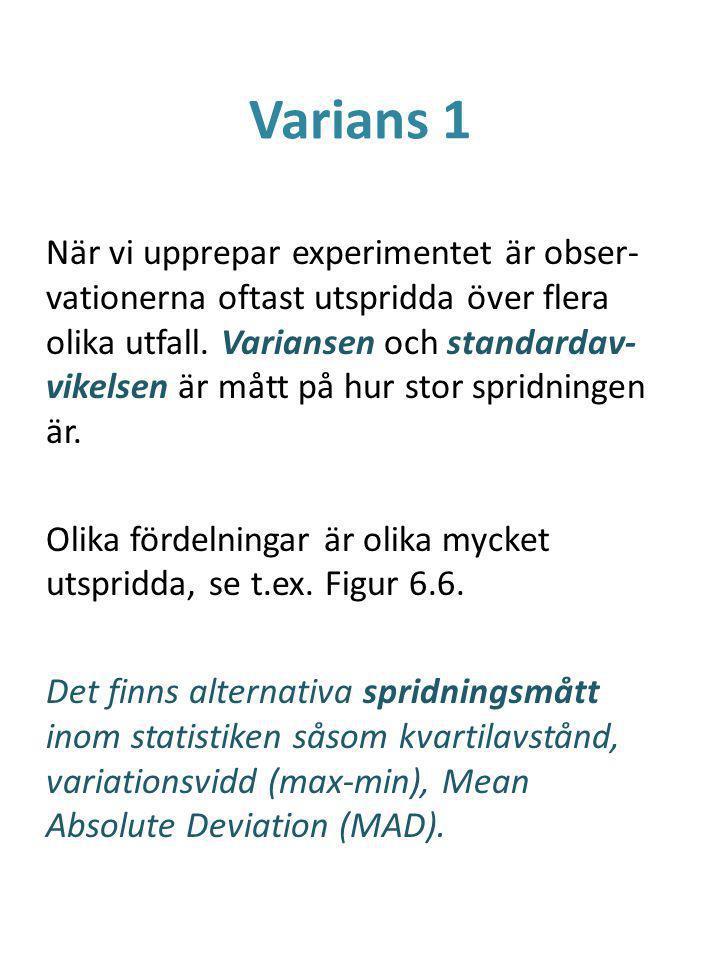 Varians 1 När vi upprepar experimentet är obser- vationerna oftast utspridda över flera olika utfall.