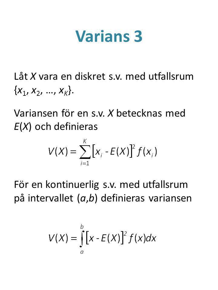 Varians 3 Låt X vara en diskret s.v.med utfallsrum {x 1, x 2, …, x K }.
