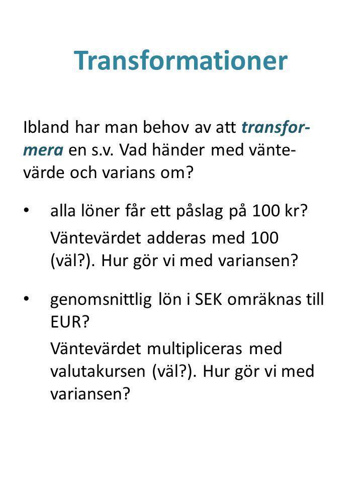 Transformationer Ibland har man behov av att transfor- mera en s.v.