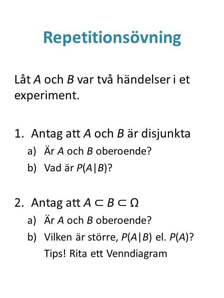 Repetitionsövning Låt A och B var två händelser i et experiment.