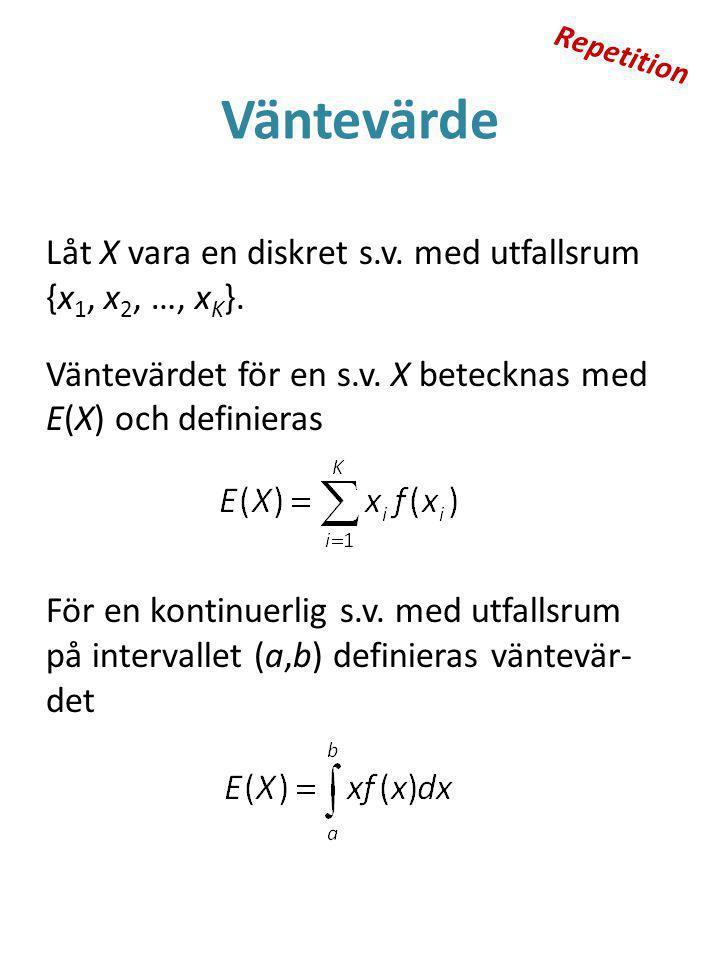 Väntevärde Låt X vara en diskret s.v.med utfallsrum {x 1, x 2, …, x K }.