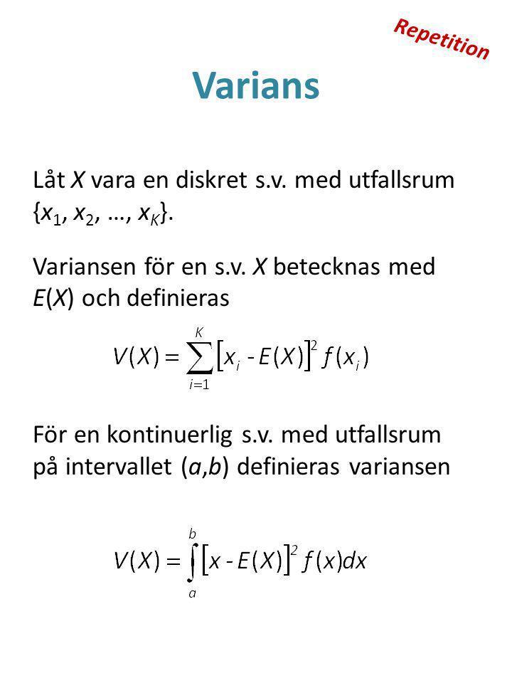 Varians Låt X vara en diskret s.v.med utfallsrum {x 1, x 2, …, x K }.