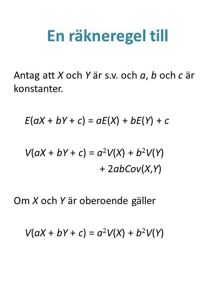En räkneregel till Antag att X och Y är s.v.och a, b och c är konstanter.