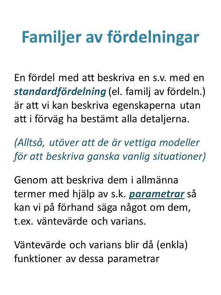 Familjer av fördelningar En fördel med att beskriva en s.v.