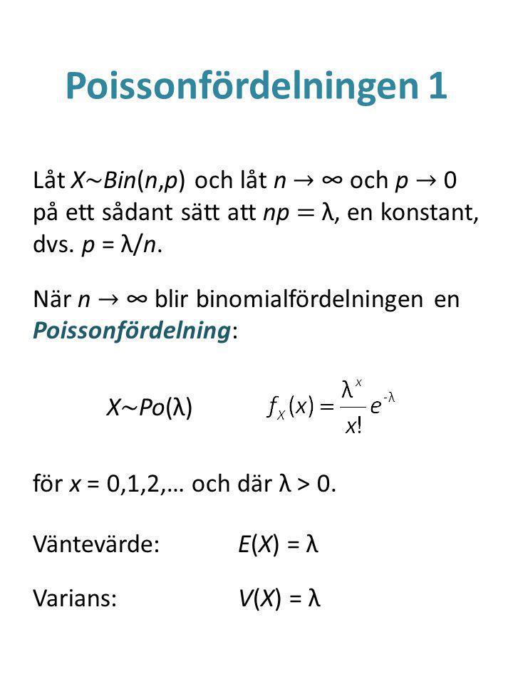 Poissonfördelningen 1 Låt X ~ Bin(n,p) och låt n → ∞ och p → 0 på ett sådant sätt att np = λ, en konstant, dvs.