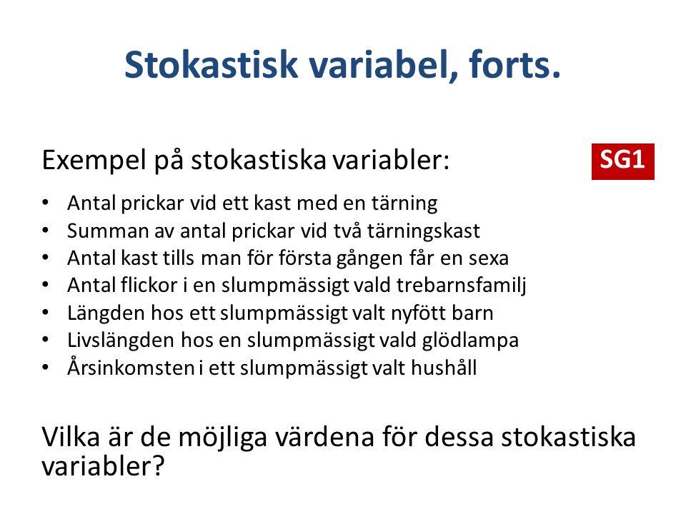 Stokastisk variabel, forts. Exempel på stokastiska variabler: Antal prickar vid ett kast med en tärning Summan av antal prickar vid två tärningskast A