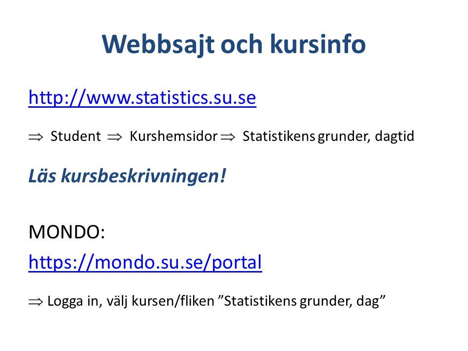 Webbsajt och kursinfo http://www.statistics.su.se  Student  Kurshemsidor  Statistikens grunder, dagtid Läs kursbeskrivningen! MONDO: https://mondo.