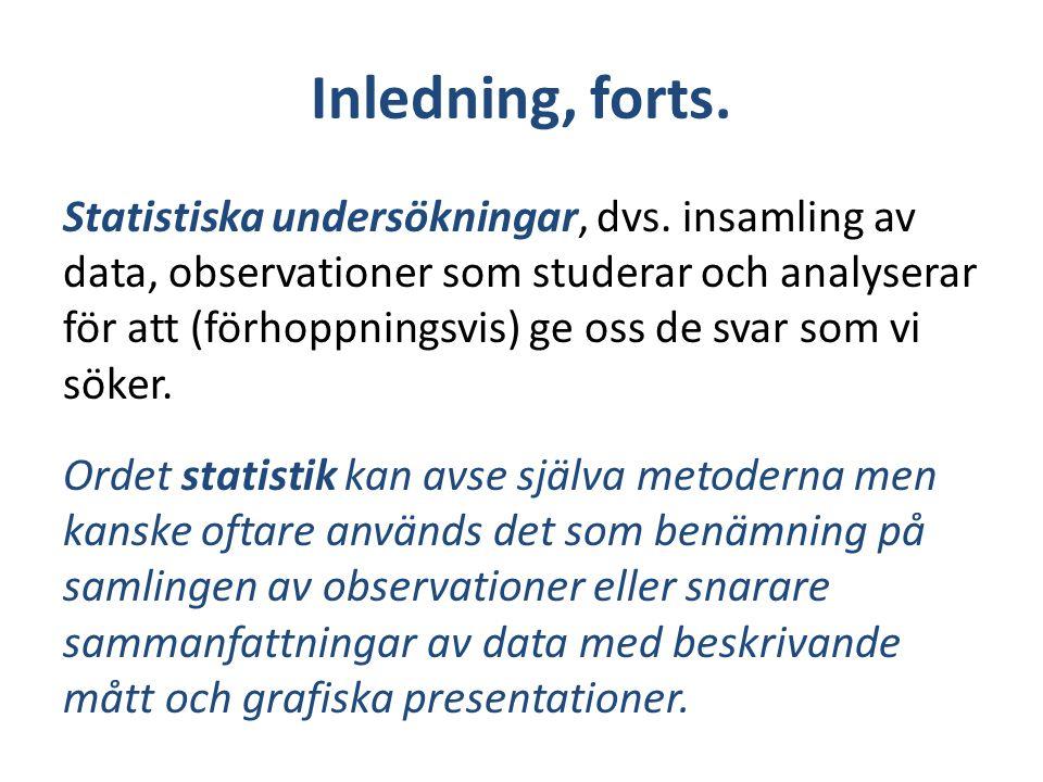 Inledning, forts. Statistiska undersökningar, dvs. insamling av data, observationer som studerar och analyserar för att (förhoppningsvis) ge oss de sv