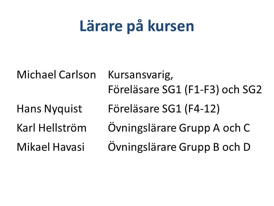 Lärare på kursen Michael CarlsonKursansvarig, Föreläsare SG1 (F1-F3) och SG2 Hans NyquistFöreläsare SG1 (F4-12) Karl HellströmÖvningslärare Grupp A oc