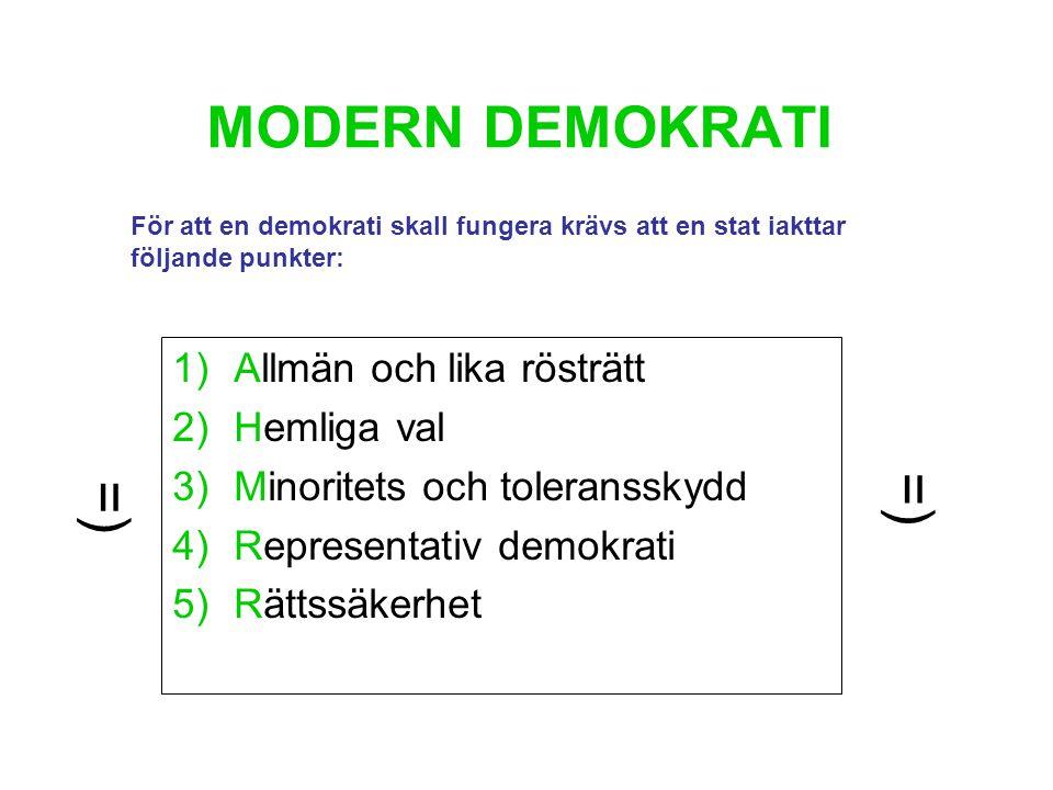 MODERN DEMOKRATI 1)Allmän och lika rösträtt 2)Hemliga val 3)Minoritets och toleransskydd 4)Representativ demokrati 5)Rättssäkerhet För att en demokrati skall fungera krävs att en stat iakttar följande punkter: =)