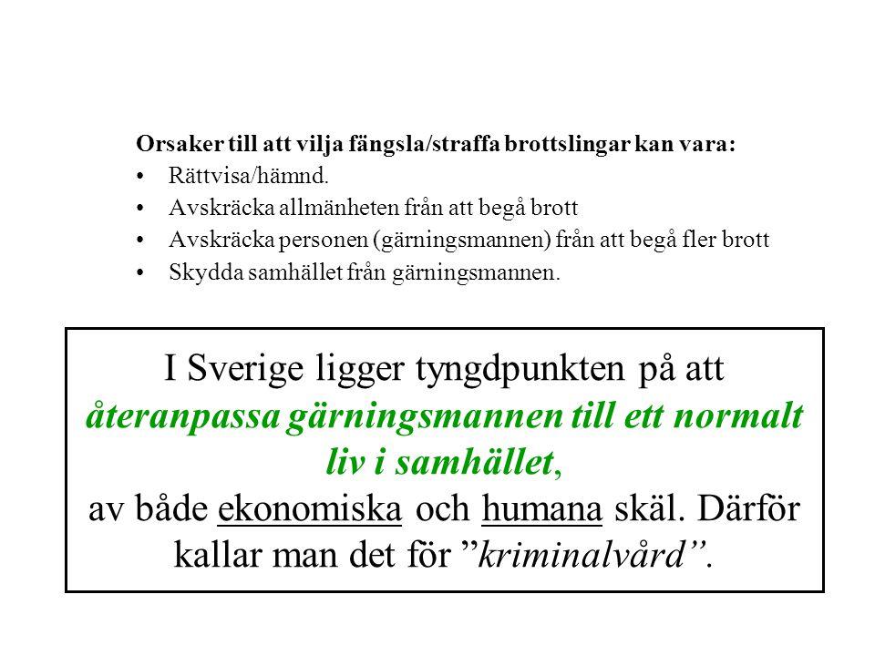 I Sverige ligger tyngdpunkten på att återanpassa gärningsmannen till ett normalt liv i samhället, av både ekonomiska och humana skäl. Därför kallar ma