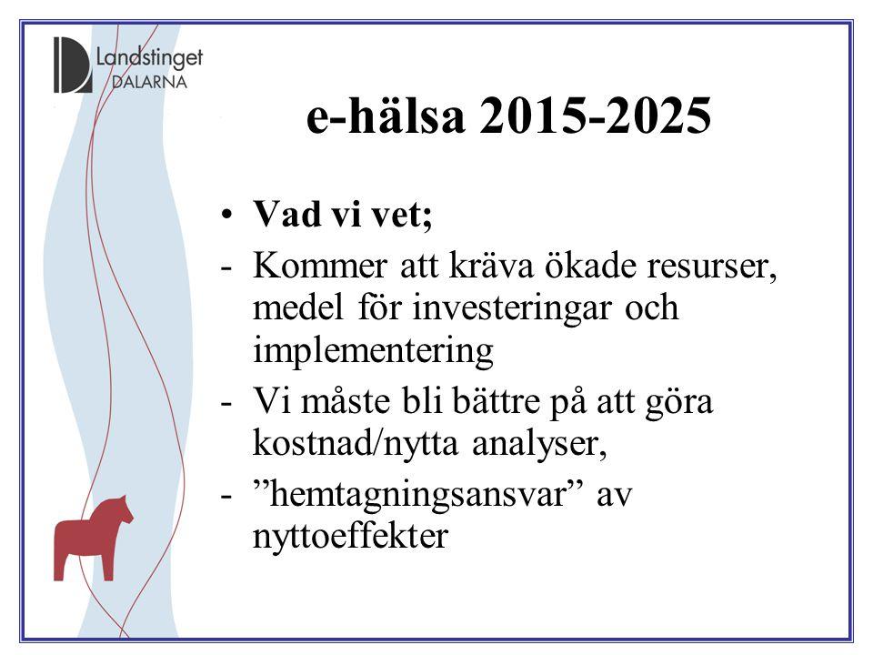 e-hälsa 2015-2025 Vad vi vet; -Kommer att kräva ökade resurser, medel för investeringar och implementering -Vi måste bli bättre på att göra kostnad/ny