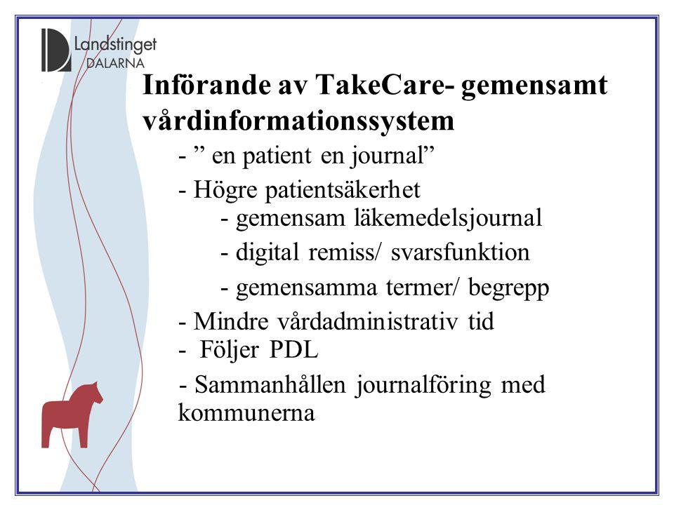 """Införande av TakeCare- gemensamt vårdinformationssystem - """" en patient en journal"""" - Högre patientsäkerhet - gemensam läkemedelsjournal - digital remi"""