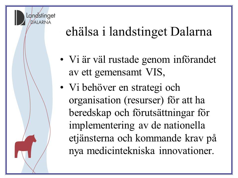 ehälsa i landstinget Dalarna Vi är väl rustade genom införandet av ett gemensamt VIS, Vi behöver en strategi och organisation (resurser) för att ha be