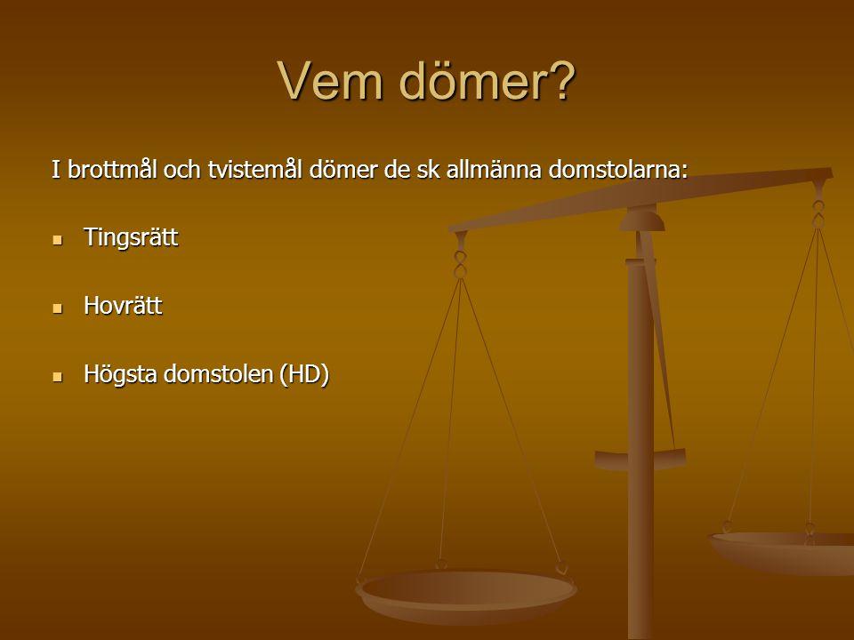 Vem dömer? I brottmål och tvistemål dömer de sk allmänna domstolarna: Tingsrätt Tingsrätt Hovrätt Hovrätt Högsta domstolen (HD) Högsta domstolen (HD)