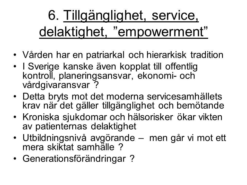 """6. Tillgänglighet, service, delaktighet, """"empowerment"""" Vården har en patriarkal och hierarkisk tradition I Sverige kanske även kopplat till offentlig"""
