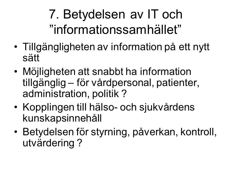 """7. Betydelsen av IT och """"informationssamhället"""" Tillgängligheten av information på ett nytt sätt Möjligheten att snabbt ha information tillgänglig – f"""