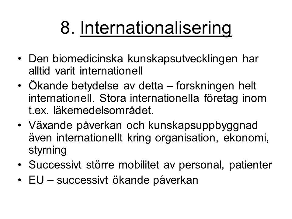 8. Internationalisering Den biomedicinska kunskapsutvecklingen har alltid varit internationell Ökande betydelse av detta – forskningen helt internatio