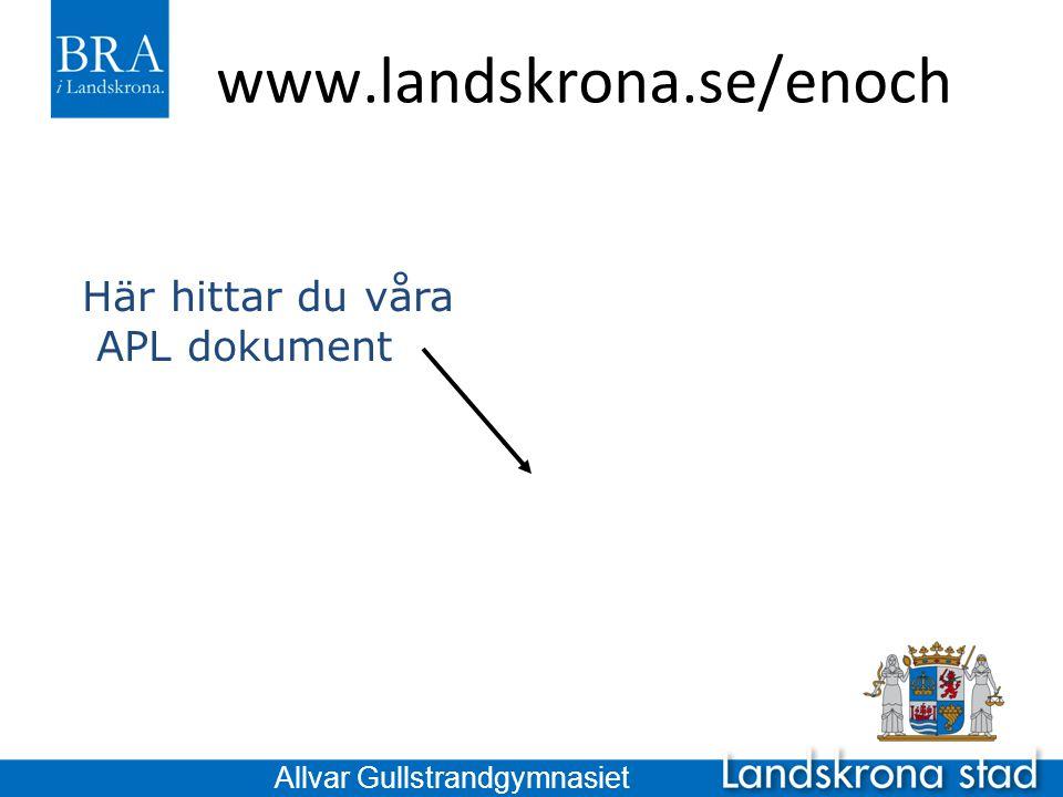 www.landskrona.se/enoch Här hittar du våra APL dokument Allvar Gullstrandgymnasiet