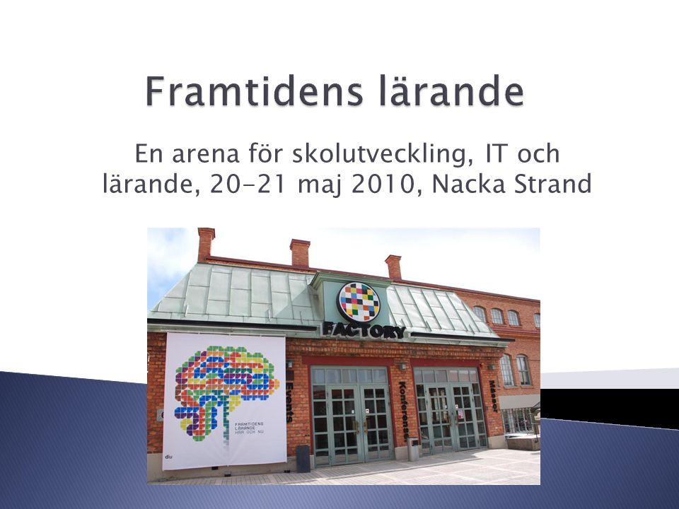 En arena för skolutveckling, IT och lärande, 20-21 maj 2010, Nacka Strand