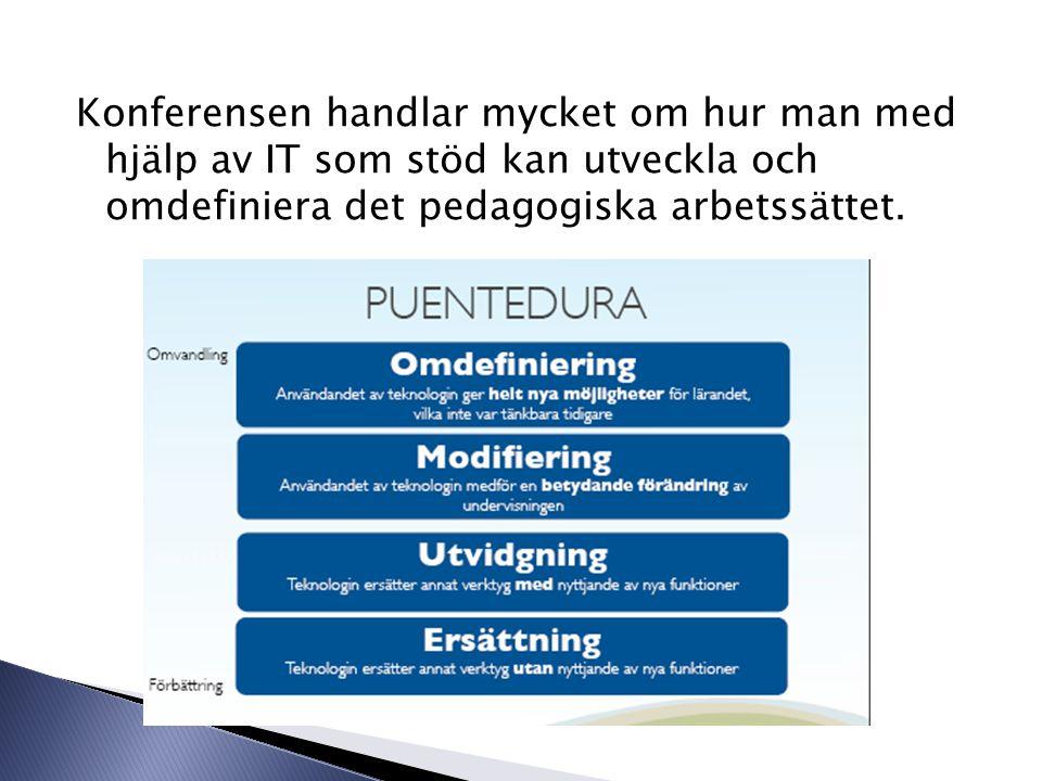 Konferensen handlar mycket om hur man med hjälp av IT som stöd kan utveckla och omdefiniera det pedagogiska arbetssättet.