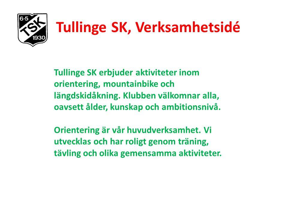 Tullinge SK, Verksamhetsidé Tullinge SK erbjuder aktiviteter inom orientering, mountainbike och längdskidåkning. Klubben välkomnar alla, oavsett ålder