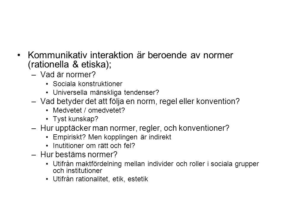 Kommunikativ interaktion är beroende av normer (rationella & etiska); –Vad är normer.