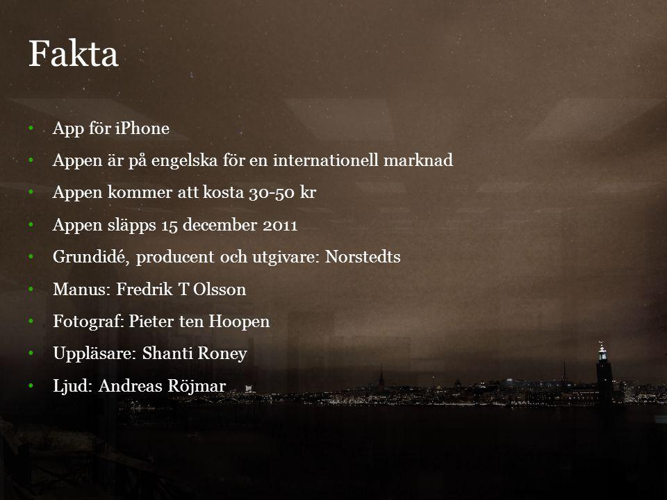 Fakta 6 App för iPhone Appen är på engelska för en internationell marknad Appen kommer att kosta 30-50 kr Appen släpps 15 december 2011 Grundidé, producent och utgivare: Norstedts Manus: Fredrik T Olsson Fotograf: Pieter ten Hoopen Uppläsare: Shanti Roney Ljud: Andreas Röjmar