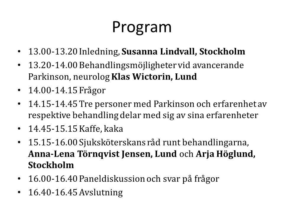 Program 13.00-13.20 Inledning, Susanna Lindvall, Stockholm 13.20-14.00 Behandlingsmöjligheter vid avancerande Parkinson, neurolog Klas Wictorin, Lund