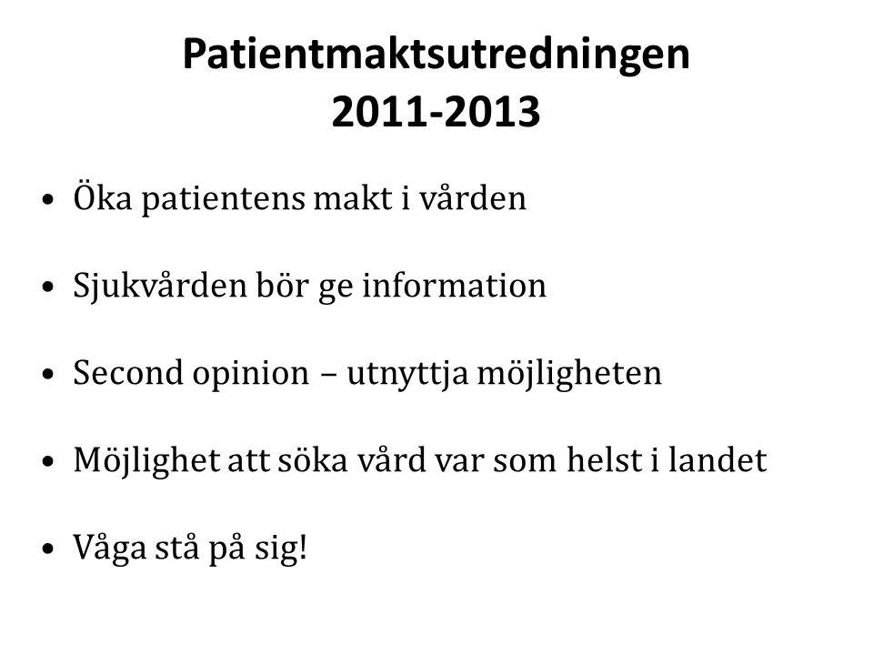 Patientmaktsutredningen 2011-2013 Öka patientens makt i vården Sjukvården bör ge information Second opinion – utnyttja möjligheten Möjlighet att söka