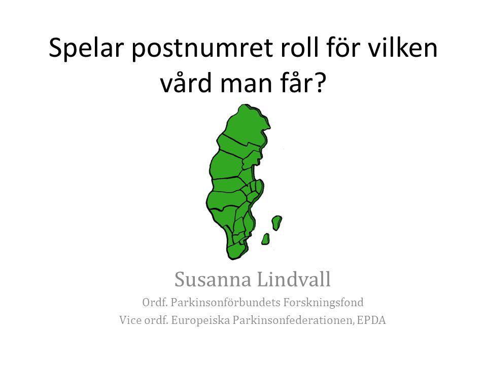 Spelar postnumret roll för vilken vård man får? Susanna Lindvall Ordf. Parkinsonförbundets Forskningsfond Vice ordf. Europeiska Parkinsonfederationen,