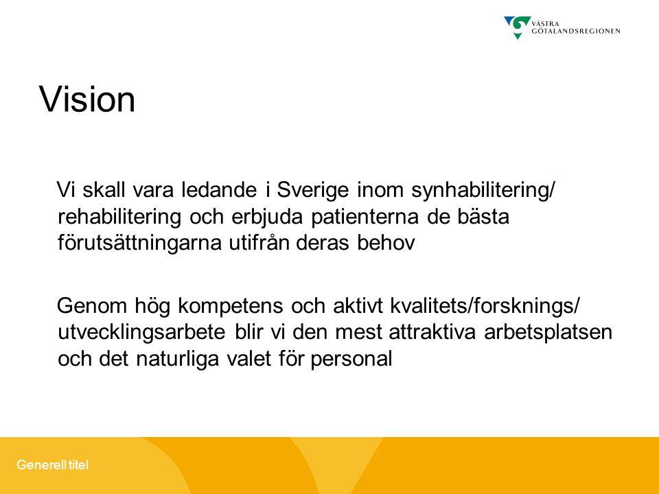 Generell titel Vision Vi skall vara ledande i Sverige inom synhabilitering/ rehabilitering och erbjuda patienterna de bästa förutsättningarna utifrån deras behov Genom hög kompetens och aktivt kvalitets/forsknings/ utvecklingsarbete blir vi den mest attraktiva arbetsplatsen och det naturliga valet för personal