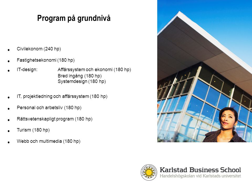 Program på grundnivå Civilekonom (240 hp) Fastighetsekonomi (180 hp) IT-design: Affärssystem och ekonomi (180 hp) Bred ingång (180 hp) Systemdesign (1