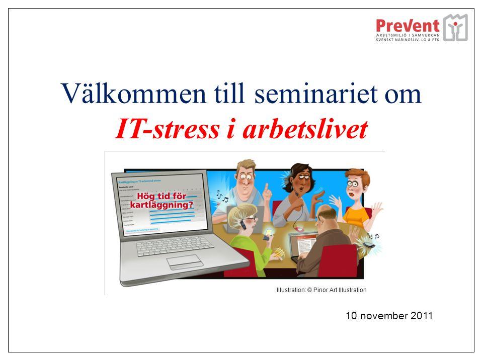 Välkommen till seminariet om IT-stress i arbetslivet 10 november 2011 Illustration: © Pinor Art Illustration