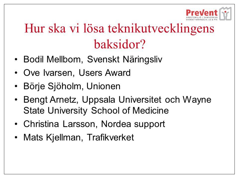 Hur ska vi lösa teknikutvecklingens baksidor? Bodil Mellbom, Svenskt Näringsliv Ove Ivarsen, Users Award Börje Sjöholm, Unionen Bengt Arnetz, Uppsala