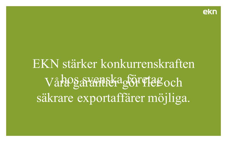 Våra garantier gör fler och säkrare exportaffärer möjliga. EKN stärker konkurrenskraften hos svenska företag.