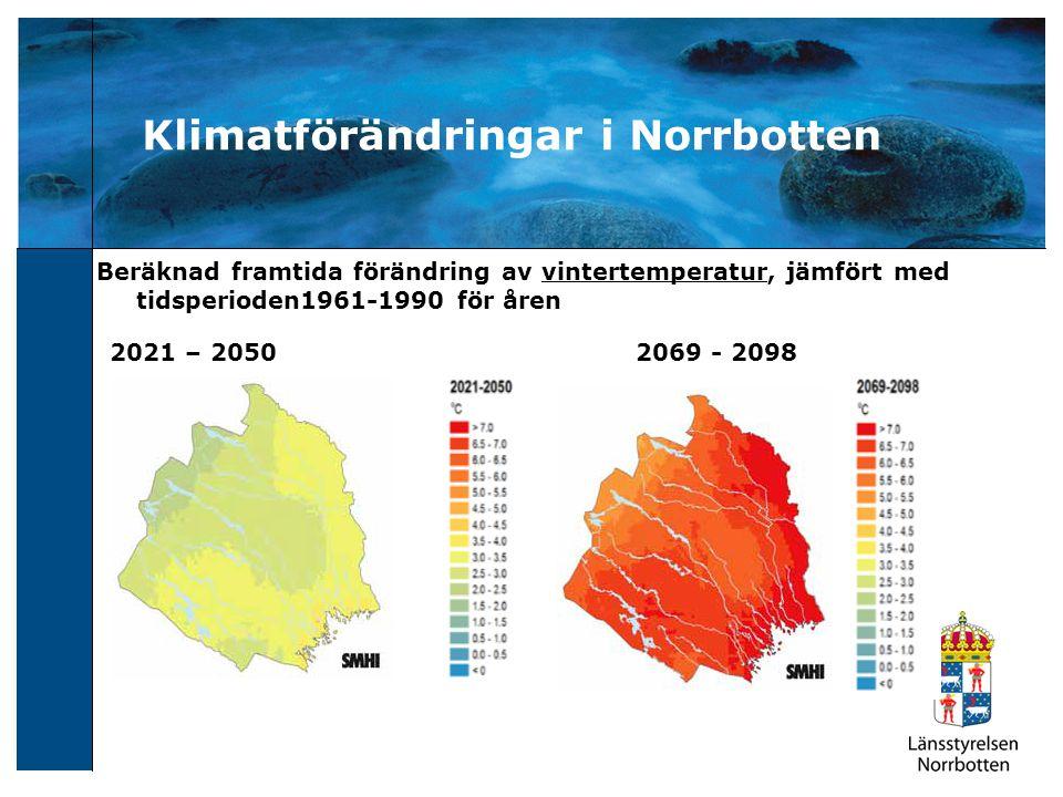 Klimatförändringar i Norrbotten Beräknad framtida förändring av vintertemperatur, jämfört med tidsperioden1961-1990 för åren 2021 – 2050 2069 - 2098