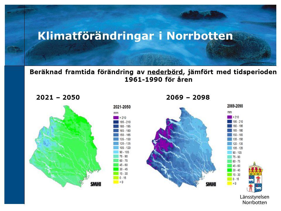 Klimatförändringar i Norrbotten Beräknad framtida förändring av nederbörd, jämfört med tidsperioden 1961-1990 för åren 2021 – 2050 2069 – 2098