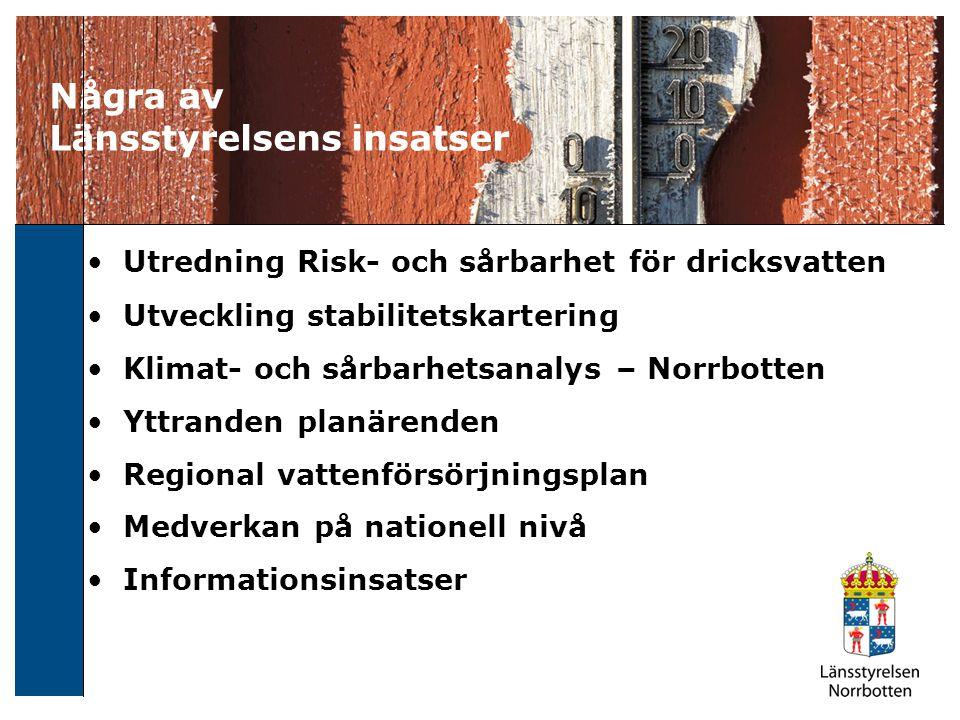 Några av Länsstyrelsens insatser Utredning Risk- och sårbarhet för dricksvatten Utveckling stabilitetskartering Klimat- och sårbarhetsanalys – Norrbot